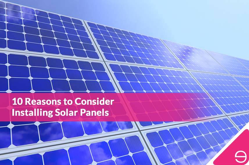 10 Reasons to Consider Installing Solar Panels