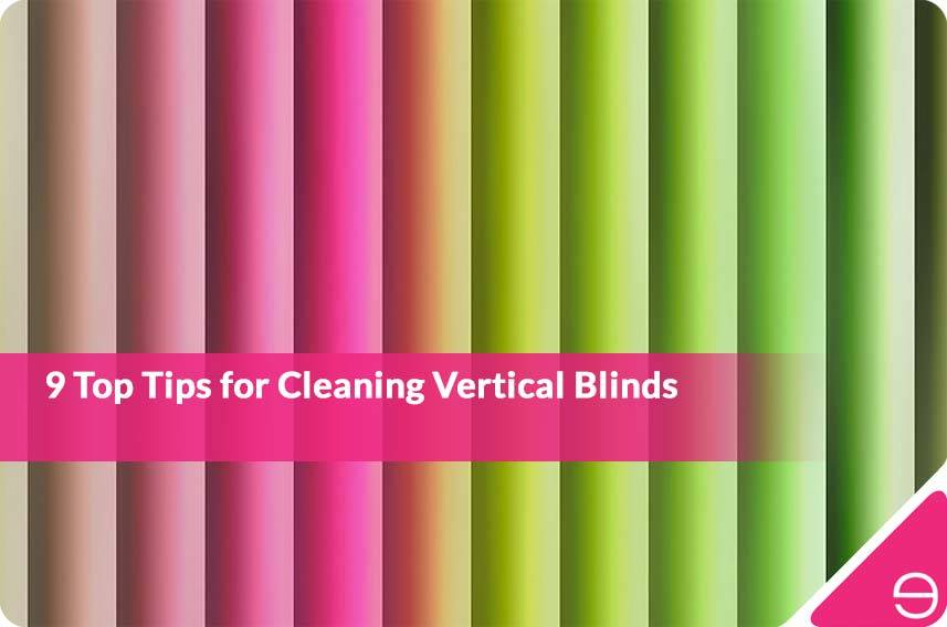 9 Top Tips for Cleaning Vertical Blinds