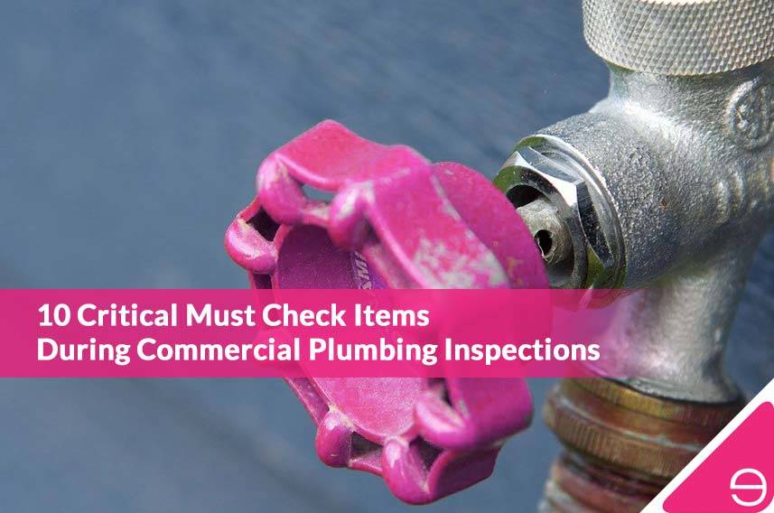 10 Critical Must Check Items During Commercial Plumbing Inspections