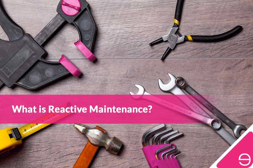 What is Reactive Maintenance?