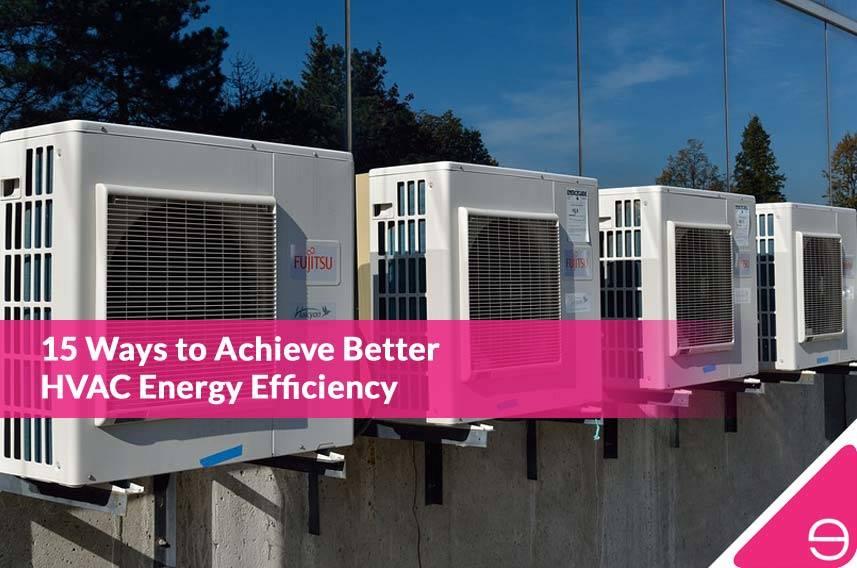 15 Ways to Achieve Better HVAC Energy Efficiency