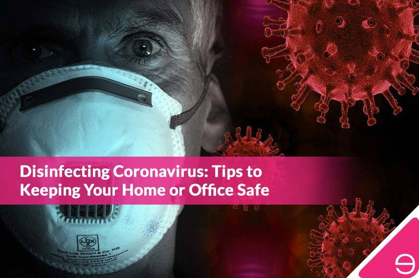 Disinfecting Coronavirus: Tips to Keeping Your Home or Office Safe